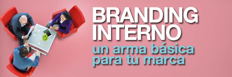 Branding Marketing interno, un arma básica para tu marca